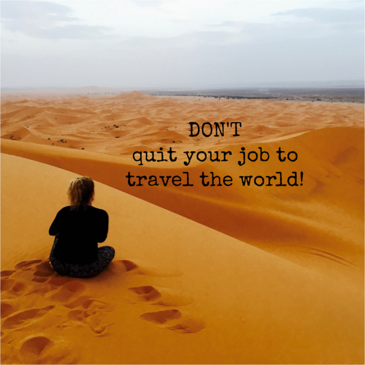 Why you SHOULDN'T quit your job to travel theworld.